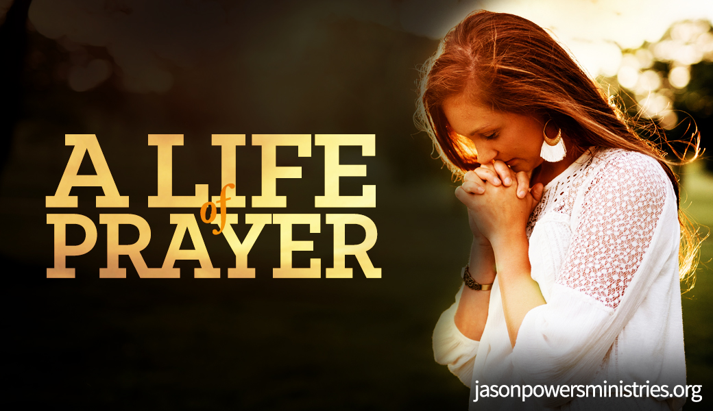 A Life of Prayer Jason Powers
