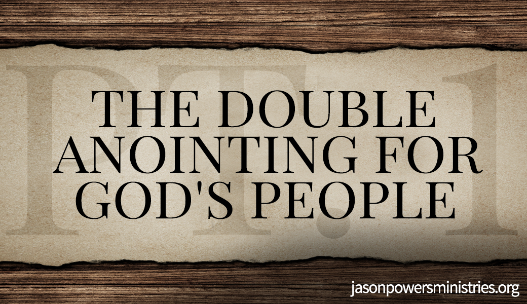 The Double Anointing For God's People Pt 1