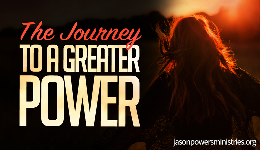 The Journey to A Greater Power