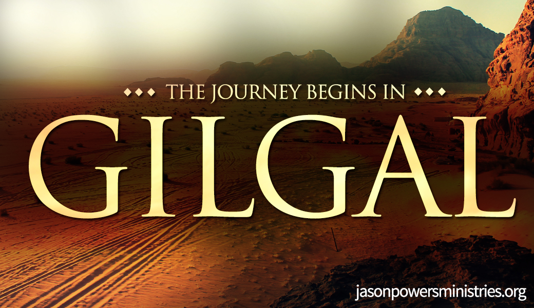 The Journey Begins in Gilgal