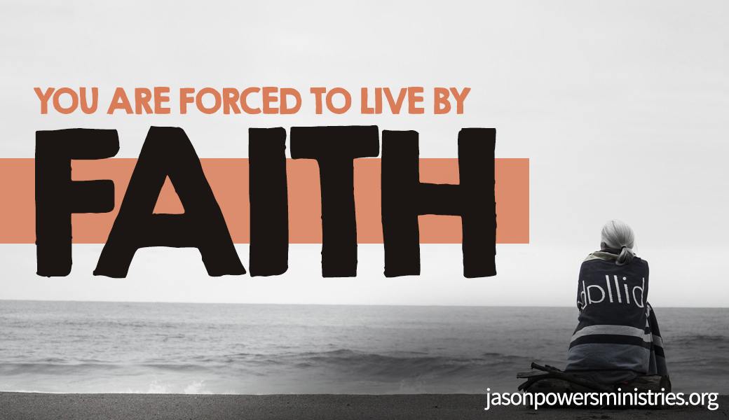 You Are Forced to Live By Faith