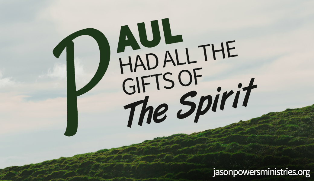 Paul had all the gifts of the spirit