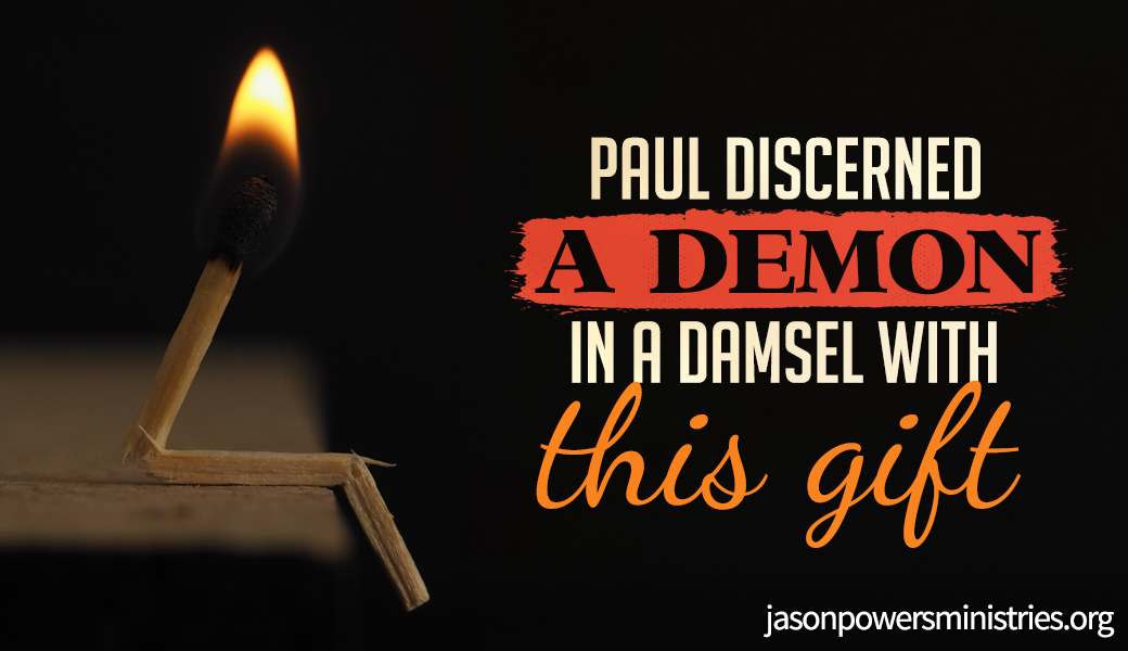 Paul Discerned A Demon In A Damsel With This Gift