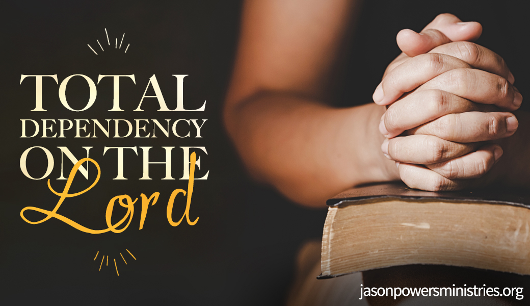 Total Dependency On The Lord **PODCAST Transcript**