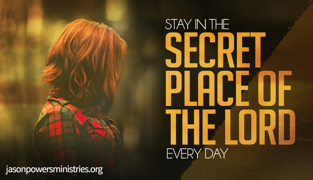Stay In the Secret Place of the Lord Every Day