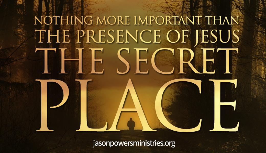 Nothing More Important Than the Presence of Jesus...The Secret Place