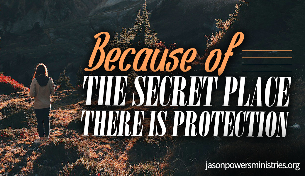 Because of the Secret Place, There Is Protection