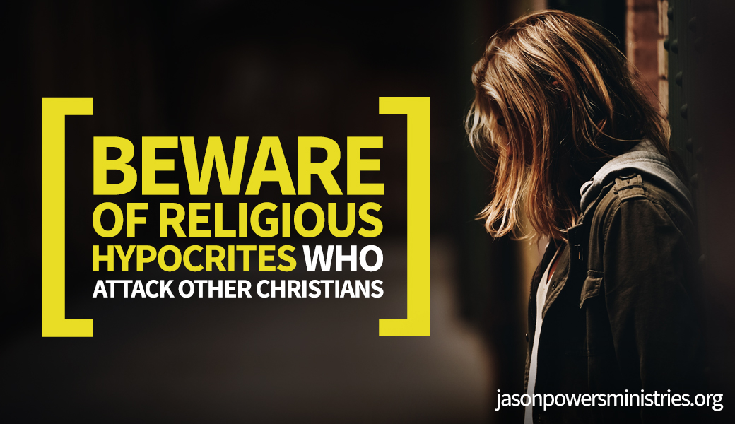 Beware of Religious Hypocrites Who Attack Other Christians