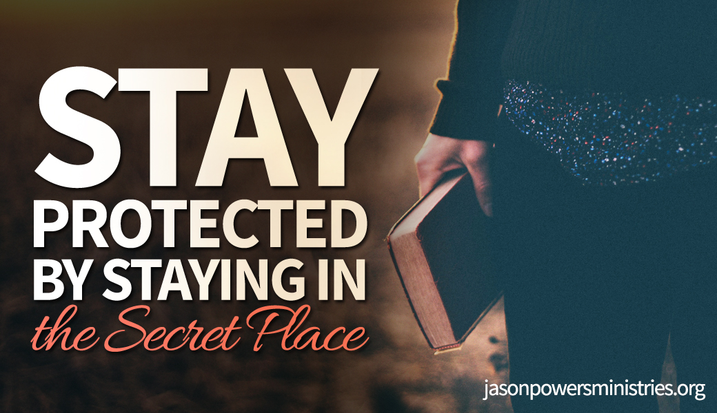 Stay Protected By Staying In the Secret Place