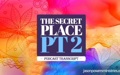 The Secret Place Pt 2 **PODCAST TRANSCRIPT